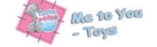 Me to You - Toys